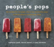 People's Pops: 55 Recipes for Ice Pops, Shave Ice, and Boozy Pops from Brooklyn's Coolest Pop Shop - Nathalie Jordi, David Carrell, Joel Horowitz