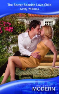 The Secret Spanish Love-Child (Mills & Boon Modern) - Cathy Williams