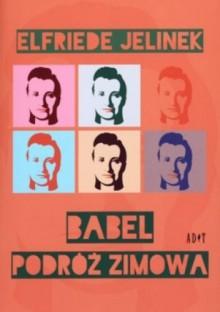 Babel ; Podróż zimowa - Elfriede Jelinek