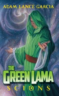 The Green Lama: Scions - Adam Lance Garcia,Douglas Klauba