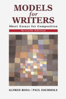 Models for Writers: Short Essays for Composition - Alfred Rosa, Alfred Rosa