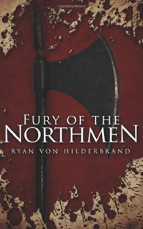 Fury of the Northmen - Ryan von Hilderbrand