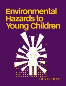 Environmental Hazards To Young Children - Dorothy Noyes Kane