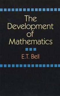 The Development of Mathematics - Eric Temple Bell