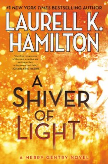 A Shiver of Light - Laurell K. Hamilton