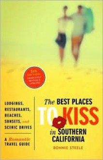 The Best Places to Kiss in Southern California: A Romantic Travel Guide - Bonnie Steele