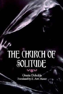 Church of Solitude the - Grazia Deledda,E. Ann Matter