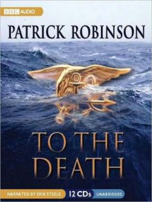 To The Death (Admiral Arnold Morgan, #10) - Patrick Robinson, Erik Steele