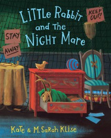 Little Rabbit and the Night Mare - Kate Klise, M. Sarah Klise