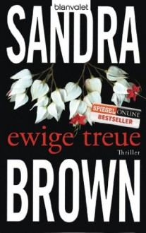 Ewige Treue: Thriller (German Edition) - Sandra Brown, Christoph Göhler
