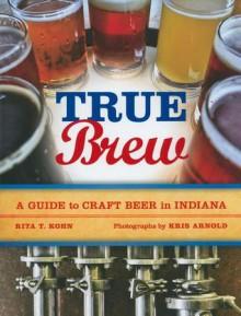 True Brew - Rita T. Kohn, Kris Arnold