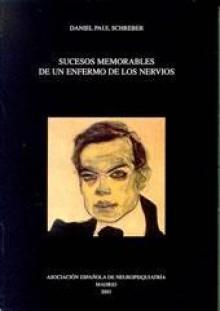 Sucesos memorables de un enfermo de los nervios - Daniel Paul Schreber