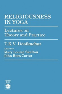 Religiousness in Yoga: Lectures on Theory and Practice - T.K.V. Desikachar