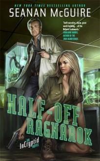 Half-Off Ragnarok: An Incryptid Novel - Seanan McGuire
