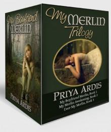 My Merlin Series (The Complete Trilogy) - Priya Ardis