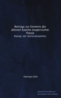 Beiträge zur Kenntnis der ältesten Epoche neupersischer Poesie: Rûdagî, der Sâmânidendichter (German Edition) - Hermann Ethé