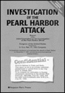 Investigation of the Pearl Harbor Attack: Report of the Joint Committee on the Investigation of the Pearl Harbor Attack : Congress of the United States Pursuant to S. Con. Res. 27, 79th congre - United States Congress, The United States Government