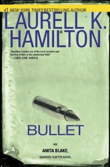 Bullet (Anita Blake, Vampire Hunter) - Laurell K. Hamilton