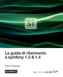 La Guida Di Riferimento a Symfony 1.3 & 1.4 - Fabien Potencier