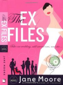 The Ex Files: A Novel - Jane Moore