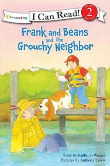 Frank and Beans and the Grouchy Neighbor - Kathy-Jo Wargin