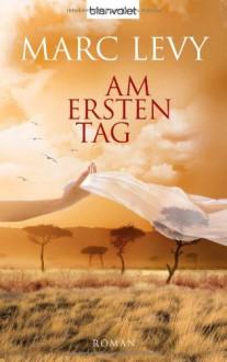 Am ersten Tag - Marc Levy, Eliane Hagedorn, Bettina Runge