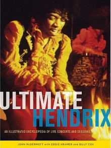 Ultimate Hendrix: An Illustrated Encyclopedia of Live Concerts and Sessions - John McDermott, Billy Cox, Eddie Kramer
