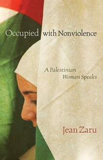 Occupied with Nonviolence: A Palestinian Woman Speaks - Jean Zaru