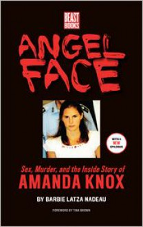 Angel Face: Sex, Murder and the Inside Story of Amanda Knox - Barbie Latza Nadeau