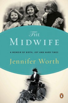 The Midwife: A Memoir of Birth, Joy, and Hard Times - Jennifer Worth