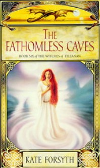 The Fathomless Caves - Kate Forsyth