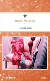 Mills & Boon : Undressed (Encounters) - Heather MacAllister