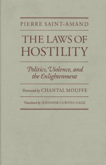 Laws Of Hostility: Politics, Violence, and the Enlightenment - Pierre Saint-Amand