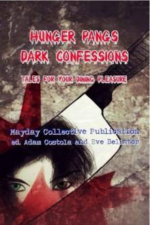 Hunger Pangs: Dark Confessions - Adam Costola, Eve Bellator, S.P. Durnin, Shaun Phelps, J.Z. Murdock, Scott M. Baker