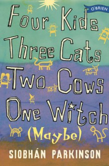 Four Kids, Three Cats, Two Cows, One Witch (Maybe) - Siobhán Parkinson