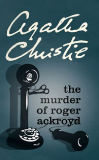 The Murder of Roger Ackroyd - Agatha Christie