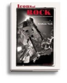 Icons Of Rock: Unvergessliche Rock Photographien - Graham Nash, Jasen Emmons, Richard Avedon, Lynn Goldsmith, Annie Leibovitz, Charles Peterson, Joel Bernstein