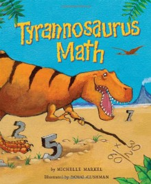 Tyrannosaurus Math - Michelle Markel, Doug Cushman