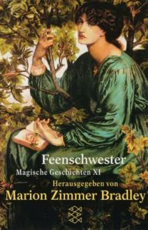 Feenschwester. Magische Geschichten 11 - Marion Zimmer Bradley, Diana L. Paxson, Vaughn Heppner, Jo Clayton