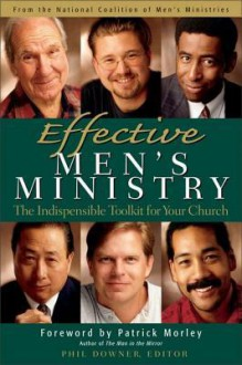 Effective Men's Ministry: The Indispensable Toolkit for Your Church - Phil Downer