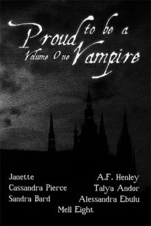 Proud to Be a Vampire Volume One - Cassandra Pierce, Sandra Bard, A.F. Henley