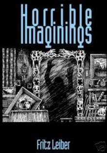 Horrible Imaginings - Fritz Leiber