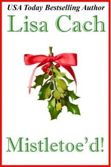 Mistletoe'd! - Lisa Cach