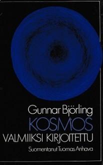 Kosmos Valmiiksi Kirjoitettu: Valitut Runot - Gunnar Björling, Bo Carpelan, Tuomas Anhava