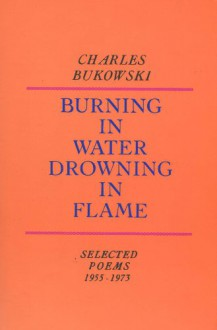 Burning in Water, Drowning in Flame - Charles Bukowski