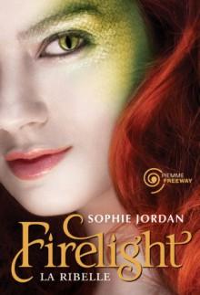 Firelight: La ribelle - Sophie Jordan