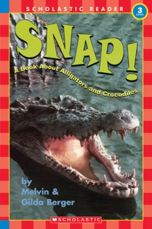 Snap! A Book About Alligators And Crocodiles (level 3) (Hello Reader) - Melvin A. Berger, Gilda Berger