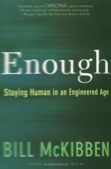Enough: Staying Human in an Engineered Age - Bill McKibben