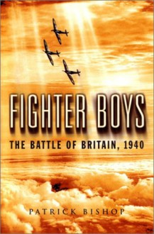 Fighter Boys: The Battle of Britain, 1940 - Patrick Bishop