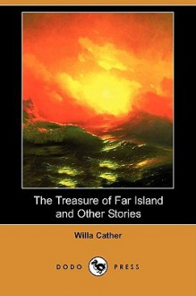 The Treasure of Far Island and Other Stories (Dodo Press) - Willa Cather